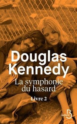 La symphonie du hasard. Livre 2 - KENNEDY, Douglas Paru en 2018 chez Belfond
